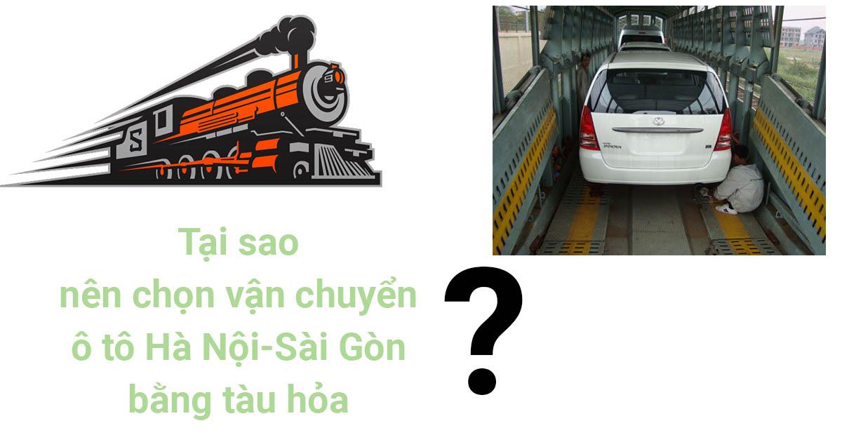 Tại sao nên chọn vận chuyển ô tô Hà Nội-Sài Gòn bằng tàu hỏa ?