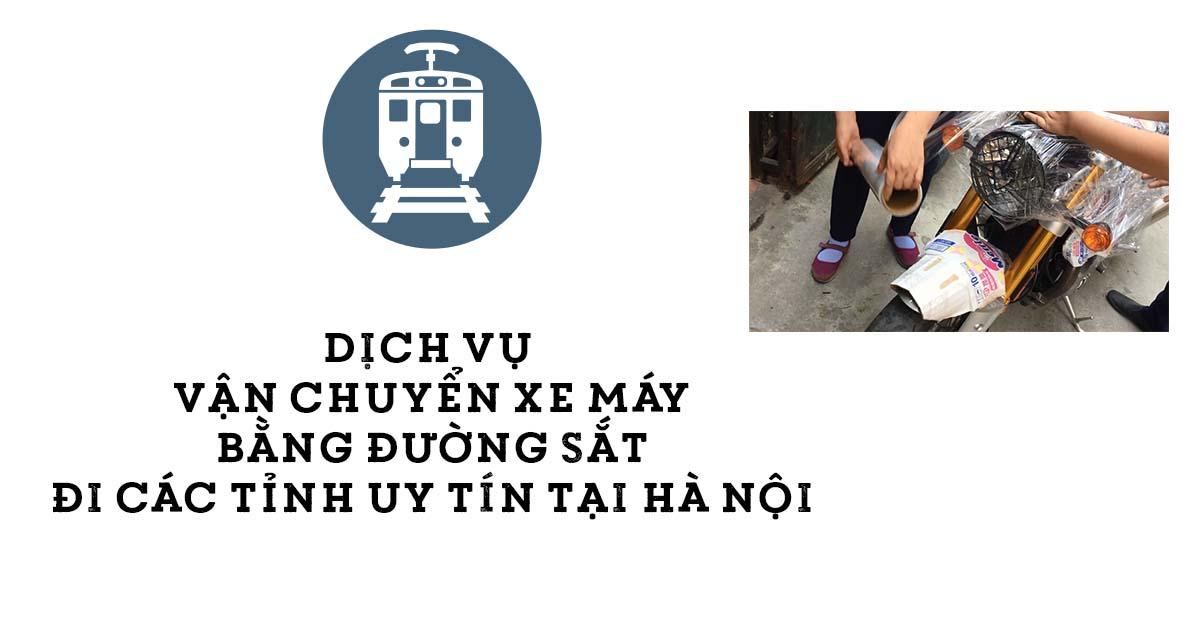 Dịch vụ vận chuyển xe máy bằng đường sắt đi các tỉnh uy tín tại Hà Nội