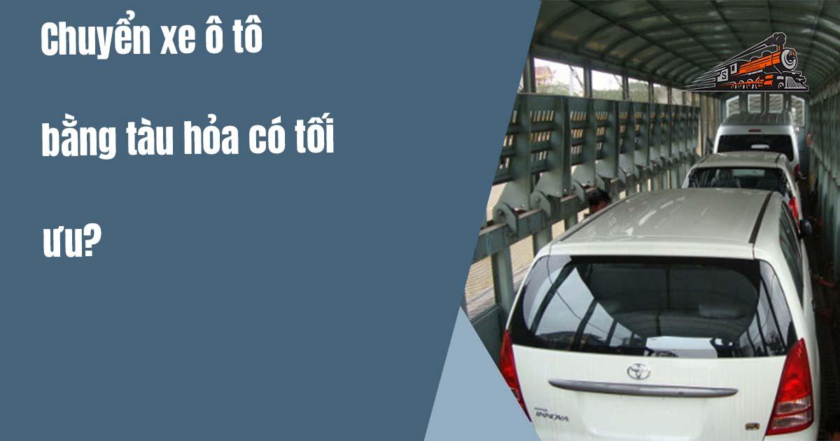 chuyển xe ô tô bằng tàu hỏa có tối ưu?